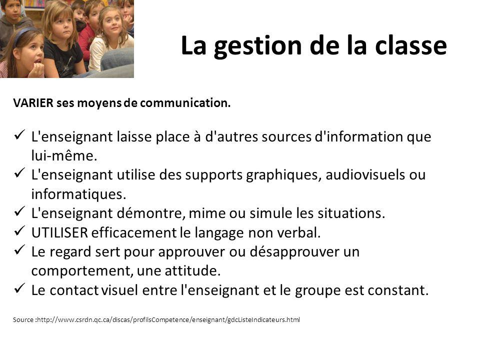 La gestion de la classe VARIER ses moyens de communication. L'enseignant laisse place à d'autres sources d'information que lui-même. L'enseignant util