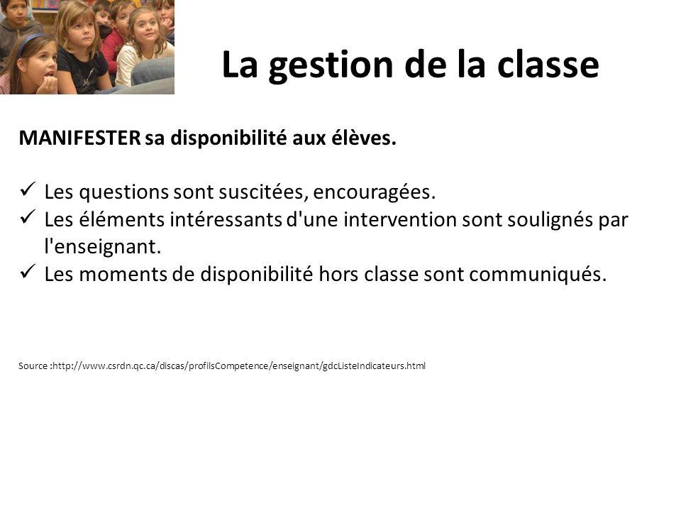La gestion de la classe MANIFESTER sa disponibilité aux élèves. Les questions sont suscitées, encouragées. Les éléments intéressants d'une interventio