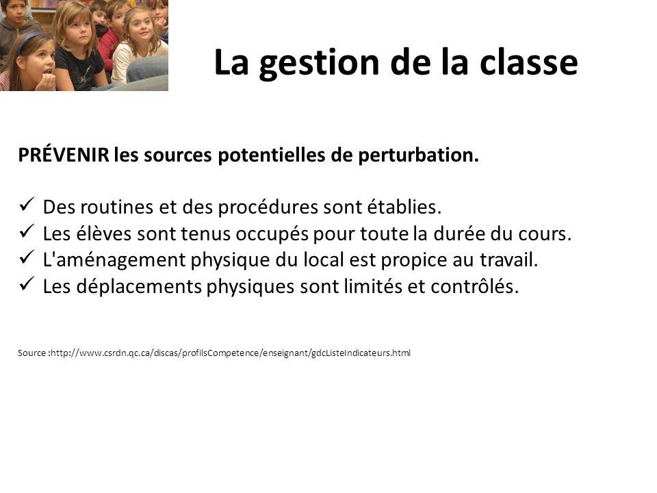 La gestion de la classe PRÉVENIR les sources potentielles de perturbation. Des routines et des procédures sont établies. Les élèves sont tenus occupés