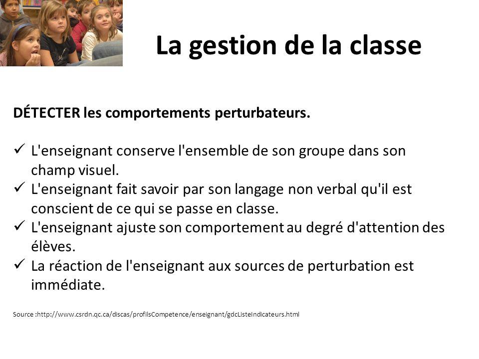 La gestion de la classe DÉTECTER les comportements perturbateurs. L'enseignant conserve l'ensemble de son groupe dans son champ visuel. L'enseignant f