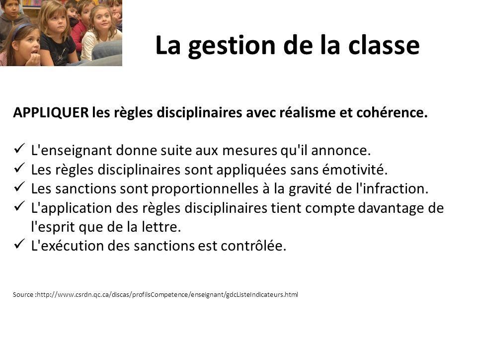 La gestion de la classe APPLIQUER les règles disciplinaires avec réalisme et cohérence. L'enseignant donne suite aux mesures qu'il annonce. Les règles