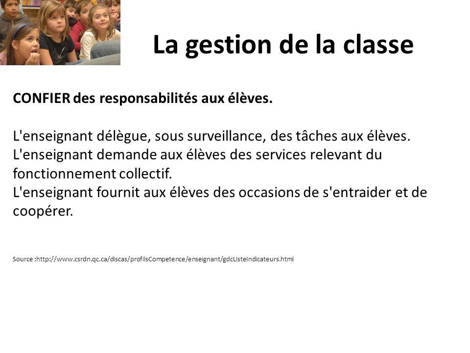 La gestion de la classe CONFIER des responsabilités aux élèves. L'enseignant délègue, sous surveillance, des tâches aux élèves. L'enseignant demande a