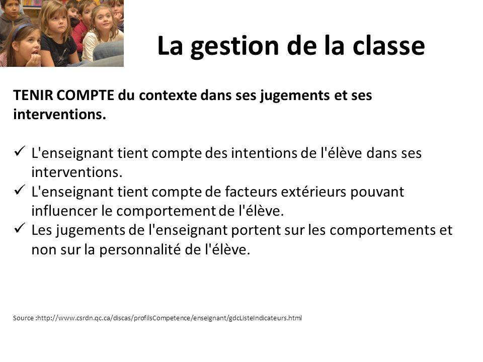 La gestion de la classe TENIR COMPTE du contexte dans ses jugements et ses interventions. L'enseignant tient compte des intentions de l'élève dans ses