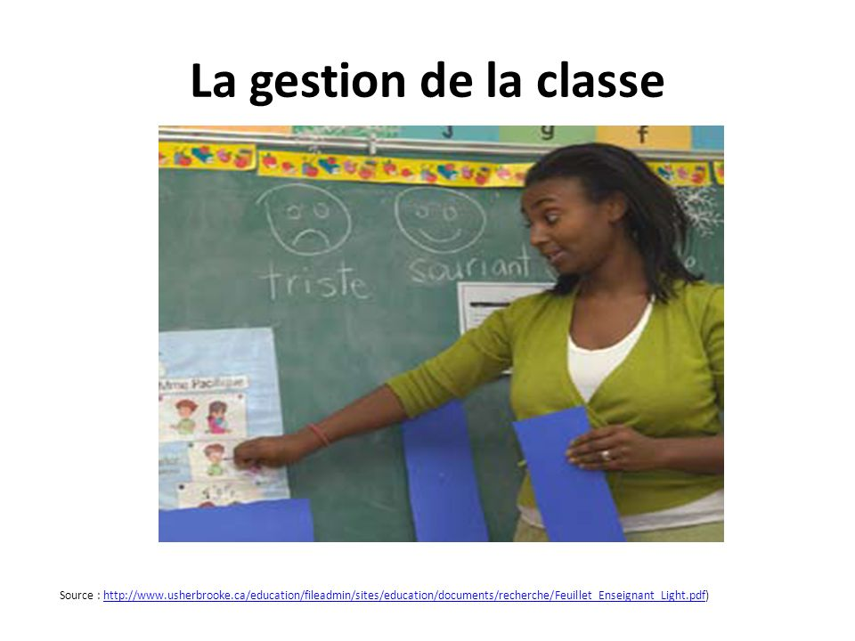La gestion de la classe Source : http://www.usherbrooke.ca/education/fileadmin/sites/education/documents/recherche/Feuillet_Enseignant_Light.pdf)http: