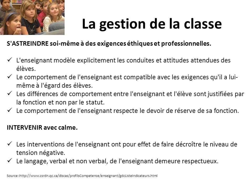 La gestion de la classe S'ASTREINDRE soi-même à des exigences éthiques et professionnelles. L'enseignant modèle explicitement les conduites et attitud
