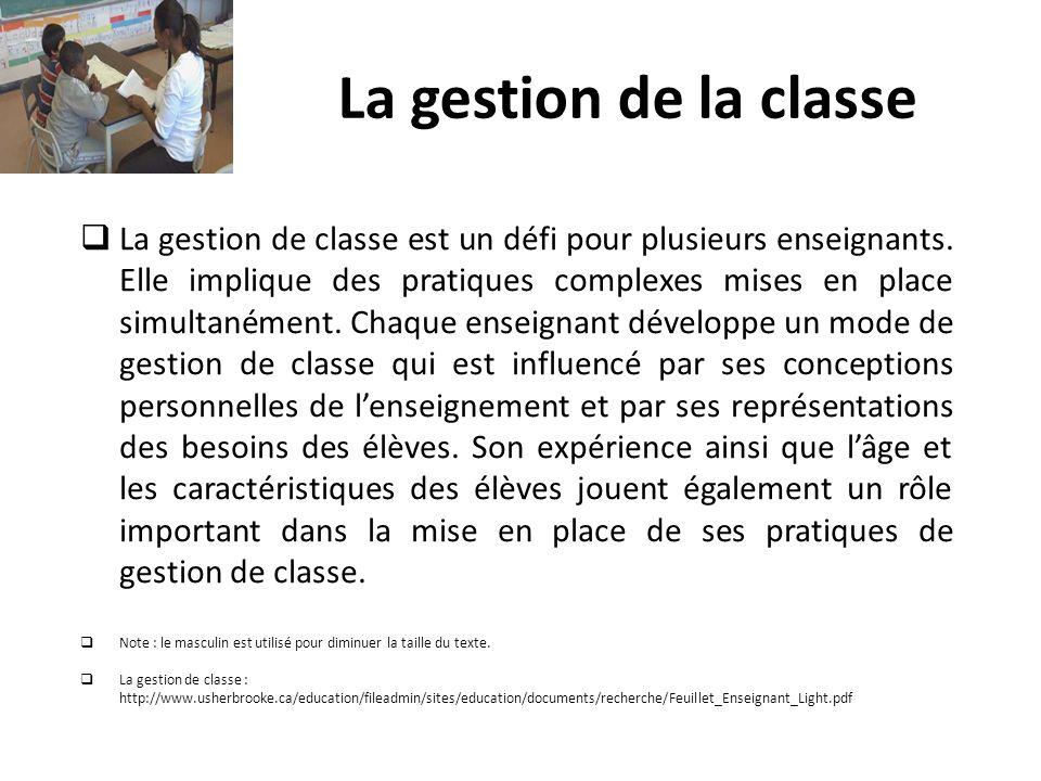 La gestion de la classe La gestion de classe est un défi pour plusieurs enseignants. Elle implique des pratiques complexes mises en place simultanémen