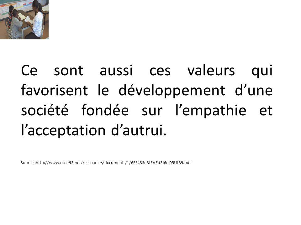 Ce sont aussi ces valeurs qui favorisent le développement dune société fondée sur lempathie et lacceptation dautrui. Source :http://www.occe93.net/res