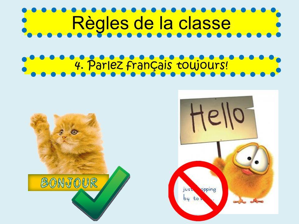 4. Parlez français toujours! Règles de la classe