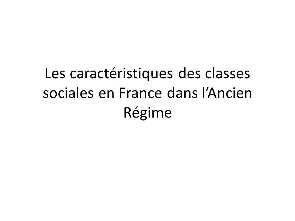 Les caractéristiques des classes sociales en France dans lAncien Régime
