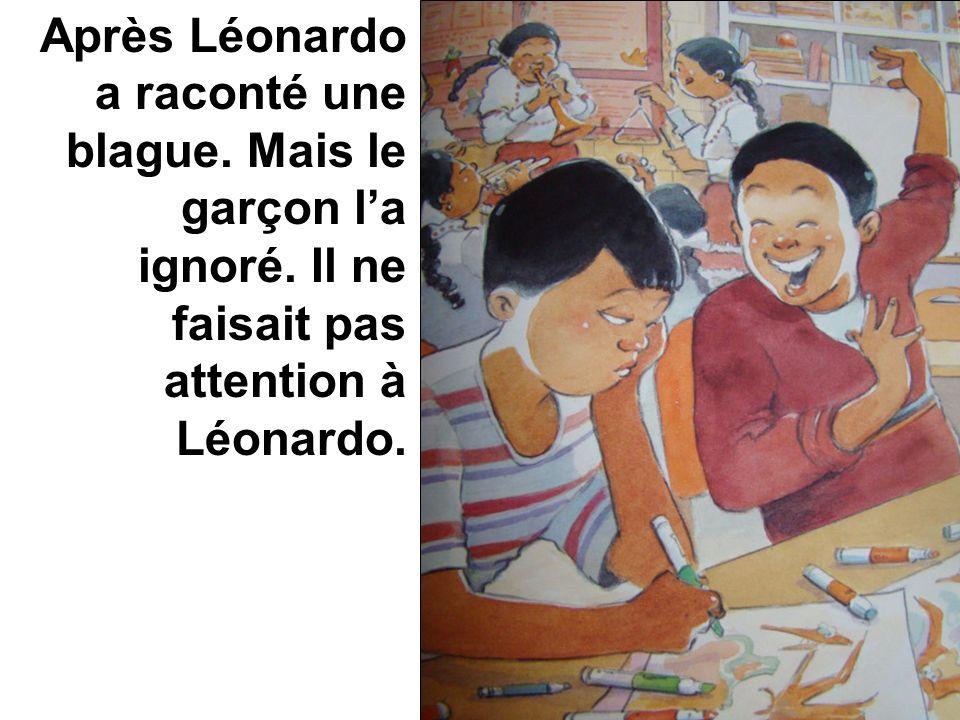 Après Léonardo a raconté une blague. Mais le garçon la ignoré. Il ne faisait pas attention à Léonardo.