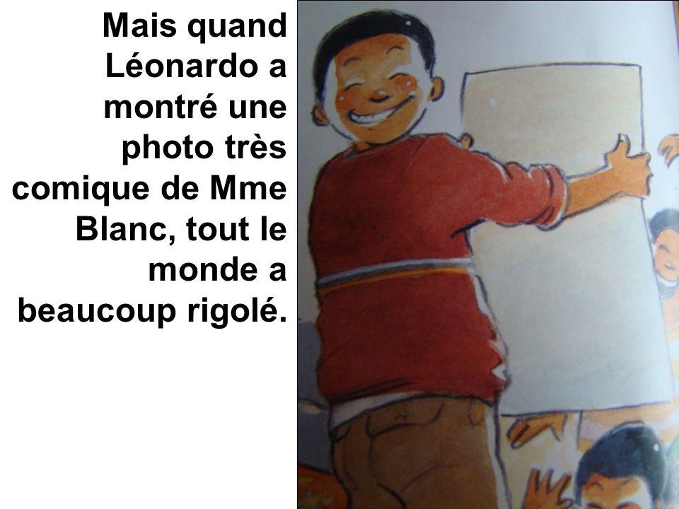 Mais quand Léonardo a montré une photo très comique de Mme Blanc, tout le monde a beaucoup rigolé.