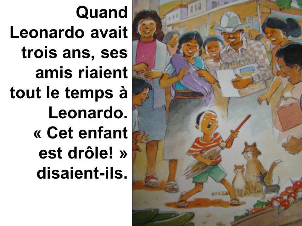 Quand Leonardo avait trois ans, ses amis riaient tout le temps à Leonardo. « Cet enfant est drôle! » disaient-ils.