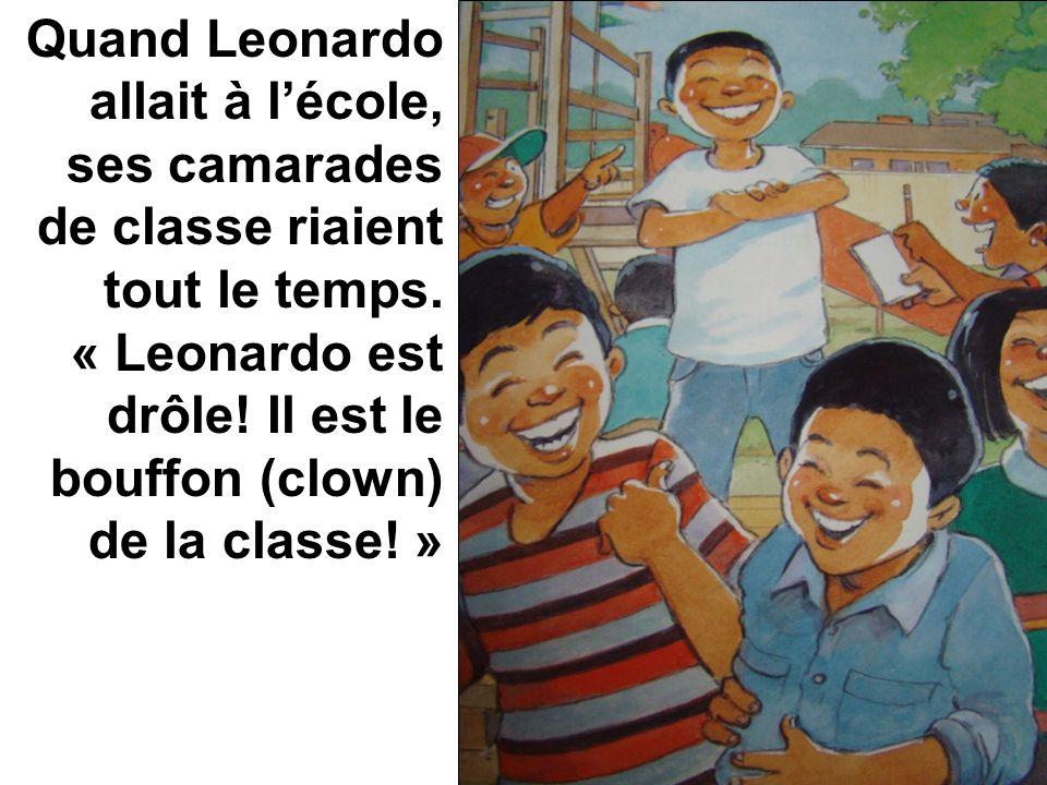 Quand Leonardo allait à lécole, ses camarades de classe riaient tout le temps. « Leonardo est drôle! Il est le bouffon (clown) de la classe! »