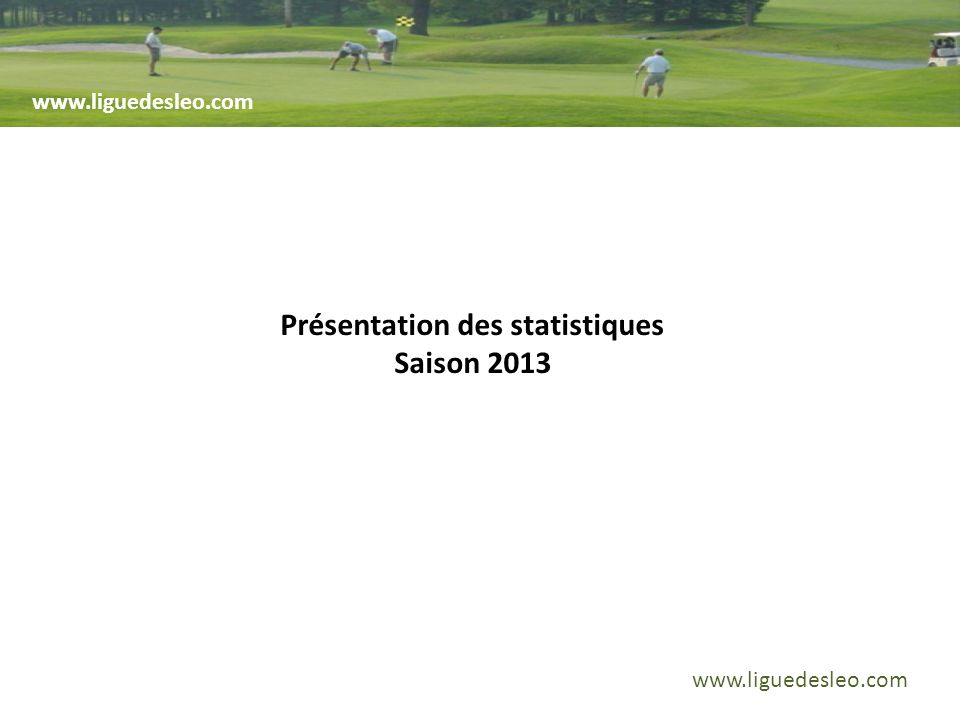 www.liguedesleo.com Présentation des statistiques Saison 2013 www.liguedesleo.com