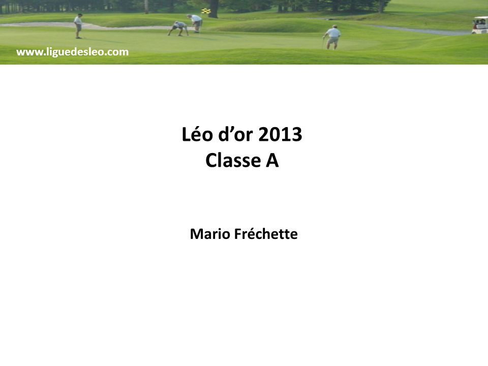 www.liguedesleo.com Léo dor 2013 Classe A Mario Fréchette