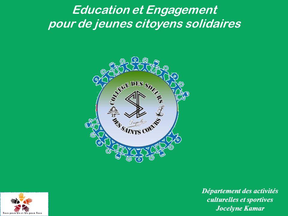 Education et Engagement pour de jeunes citoyens solidaires Département des activités culturelles et sportives Jocelyne Kamar