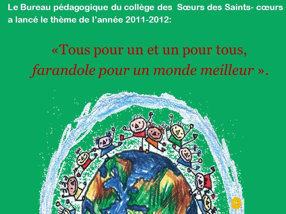 Le Bureau pédagogique du collège des Sœurs des Saints- cœurs a lancé le thème de lannée 2011-2012: «Tous pour un et un pour tous, farandole pour un monde meilleur ».