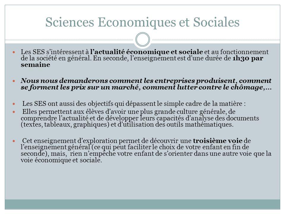 Sciences Economiques et Sociales Les SES sintéressent à lactualité économique et sociale et au fonctionnement de la société en général. En seconde, le