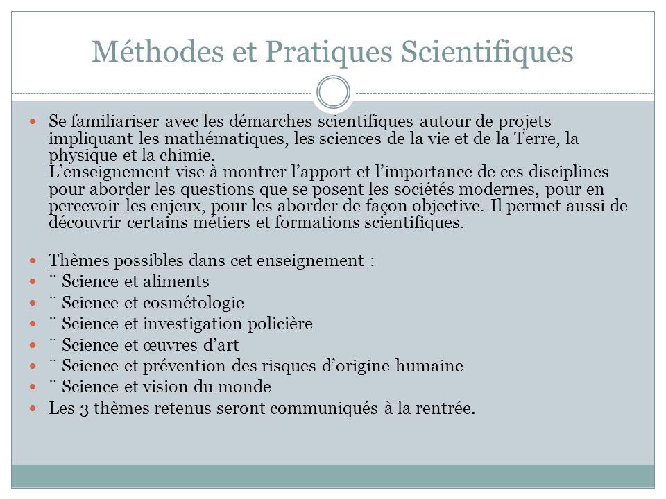 Méthodes et Pratiques Scientifiques Se familiariser avec les démarches scientifiques autour de projets impliquant les mathématiques, les sciences de la vie et de la Terre, la physique et la chimie.