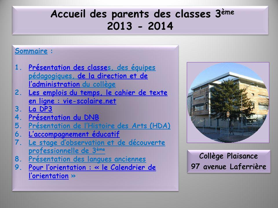 Accueil des parents des classes 3 ème 2013 - 2014 Sommaire : 1.Présentation des classes, des équipes pédagogiques, de la direction et de ladministrati