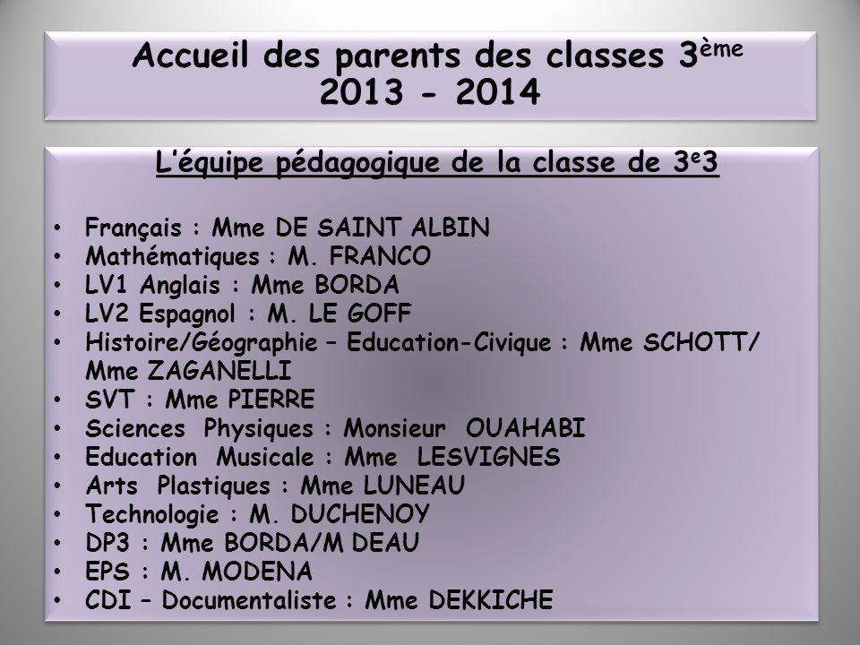 Léquipe pédagogique de la classe de 3 e 3 Français : Mme DE SAINT ALBIN Mathématiques : M. FRANCO LV1 Anglais : Mme BORDA LV2 Espagnol : M. LE GOFF Hi