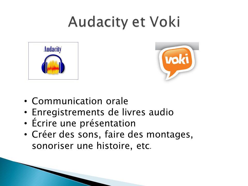 Communication orale Enregistrements de livres audio Écrire une présentation Créer des sons, faire des montages, sonoriser une histoire, etc.