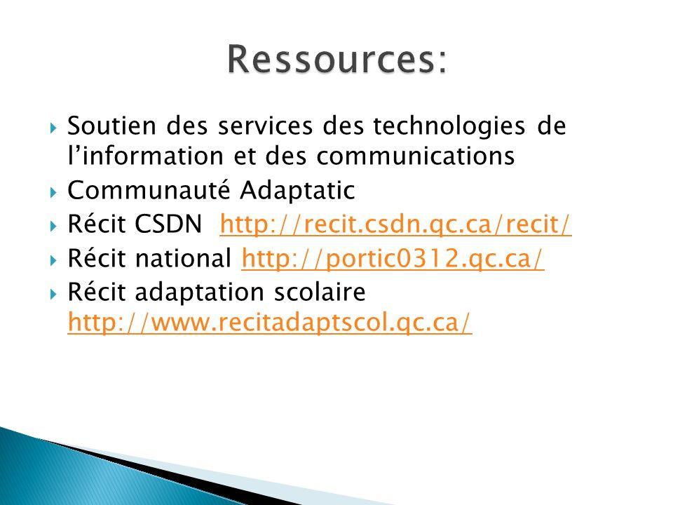 Soutien des services des technologies de linformation et des communications Communauté Adaptatic Récit CSDN http://recit.csdn.qc.ca/recit/http://recit