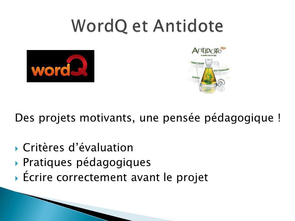 Des projets motivants, une pensée pédagogique ! Critères dévaluation Pratiques pédagogiques Écrire correctement avant le projet