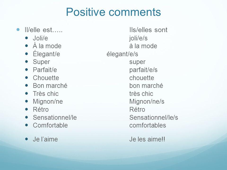 Positive comments Il/elle est…..Ils/elles sont Joli/ejoli/e/s À la modeà la mode Élegant/eélegant/e/s Supersuper Parfait/eparfait/e/s Chouettechouette