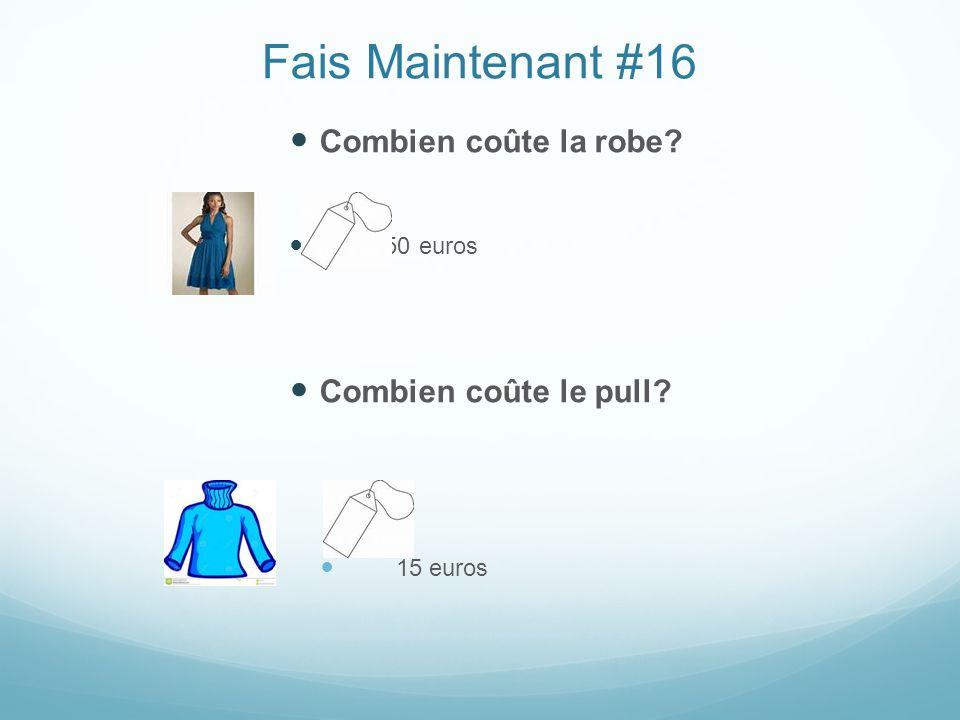 Fais Maintenant #16 Combien coûte la robe? 5050550 euros Combien coûte le pull? 15 euros