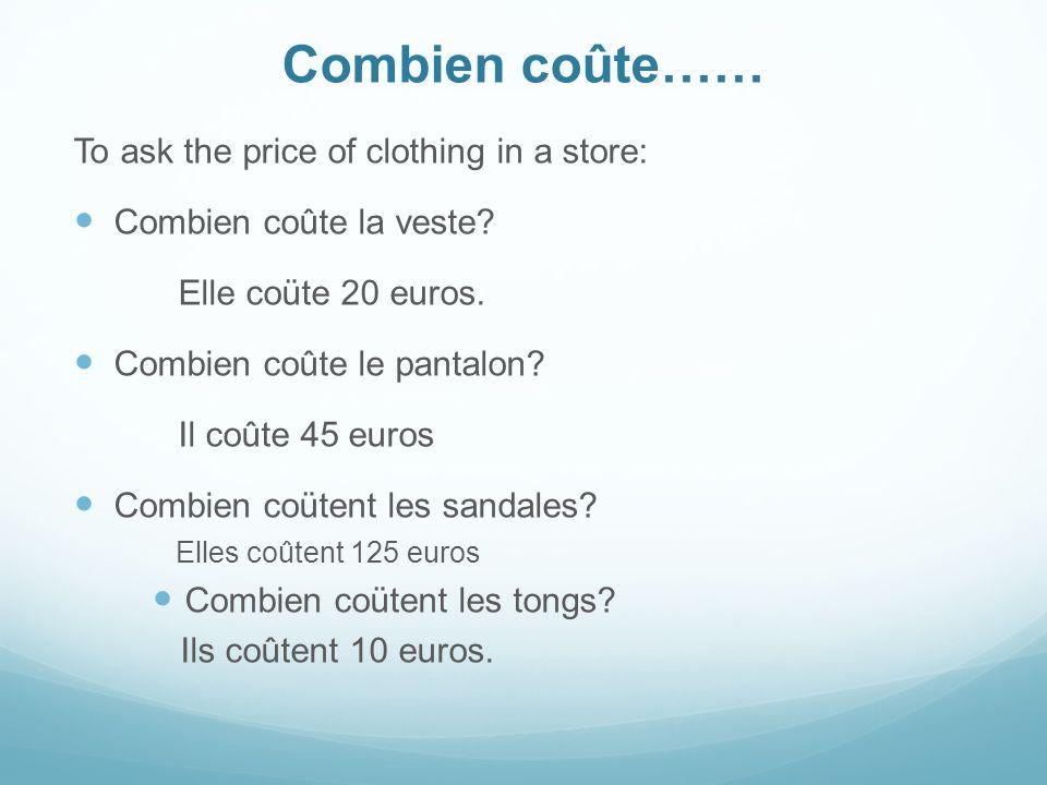 Combien coûte…… To ask the price of clothing in a store: Combien coûte la veste.