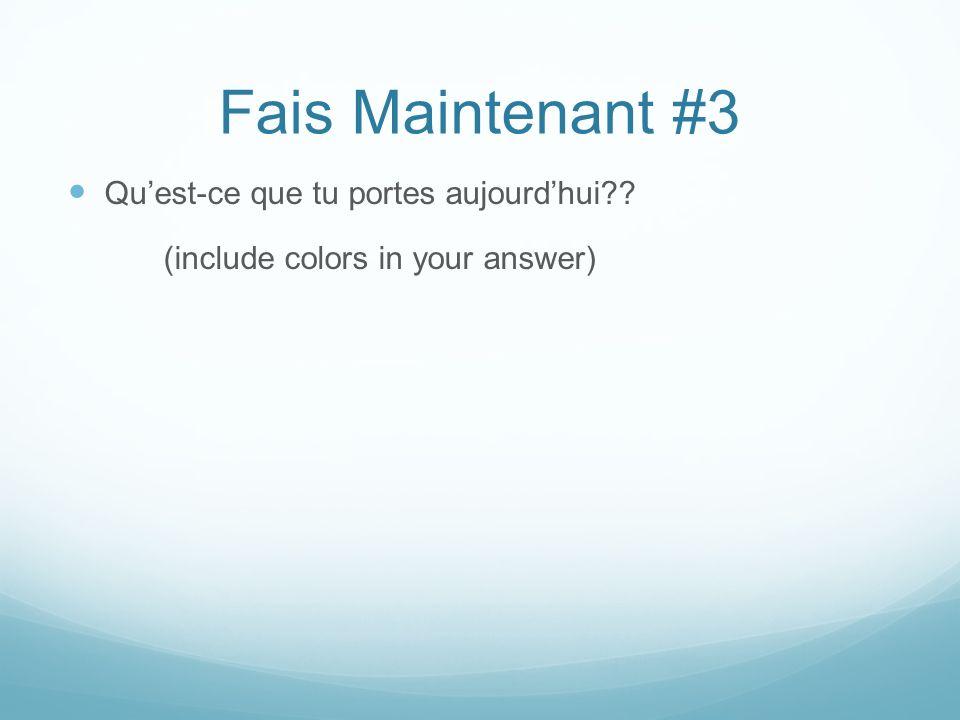 Fais Maintenant #3 Quest-ce que tu portes aujourdhui?? (include colors in your answer)