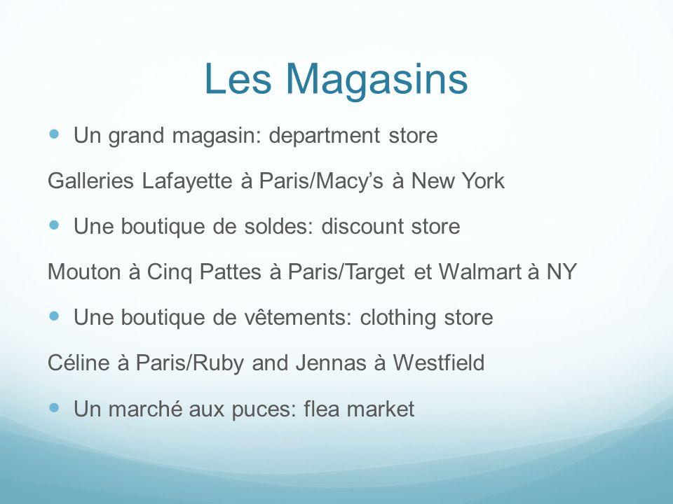 Les Magasins Un grand magasin: department store Galleries Lafayette à Paris/Macys à New York Une boutique de soldes: discount store Mouton à Cinq Patt