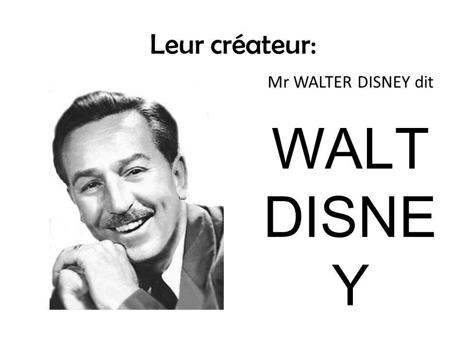 Leur créateur: Mr WALTER DISNEY dit WALT DISNE Y Mais qui était Walt Disney?