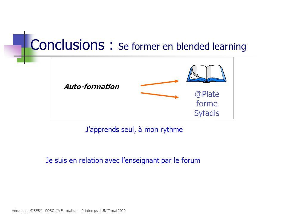 Conclusions : Se former en blended learning Auto-formation @Plate forme Syfadis Japprends seul, à mon rythme Quand 1 Heure par jour Régulièrement Dans