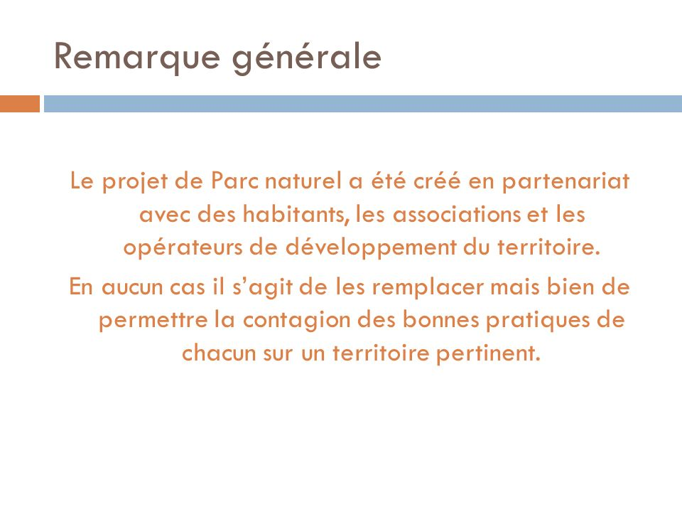 Remarque générale Le projet de Parc naturel a été créé en partenariat avec des habitants, les associations et les opérateurs de développement du territoire.