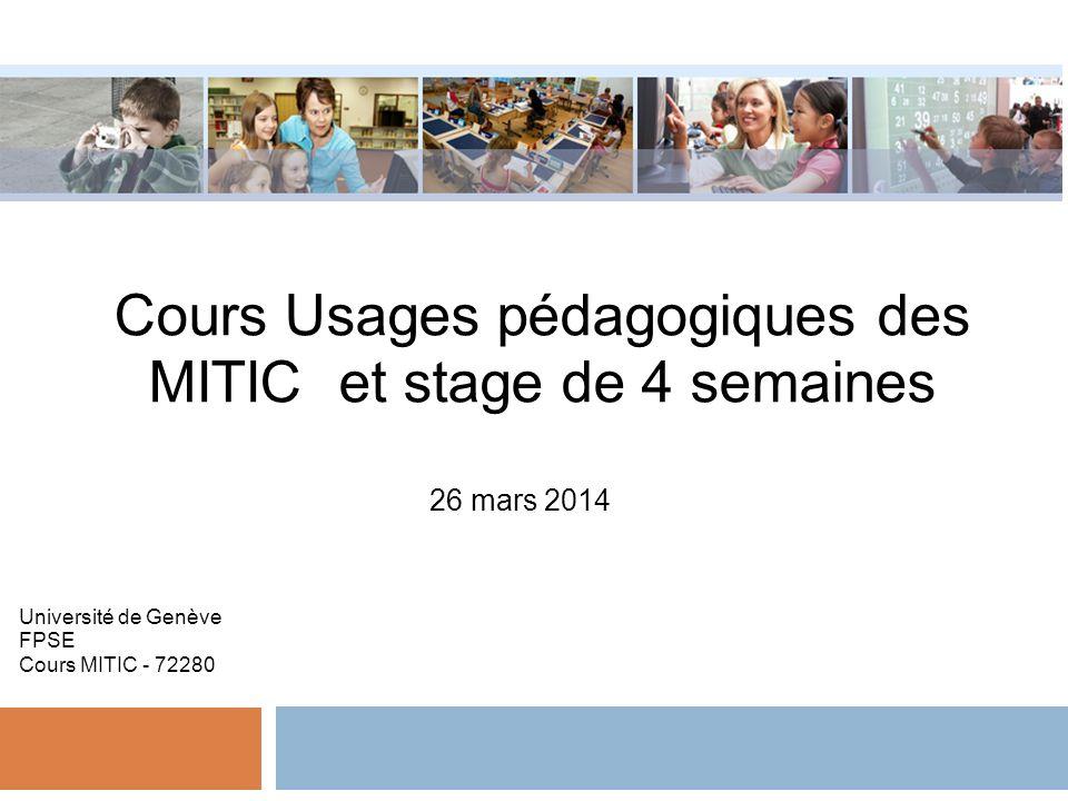 Cours Usages pédagogiques des MITIC et stage de 4 semaines 26 mars 2014 Université de Genève FPSE Cours MITIC - 72280