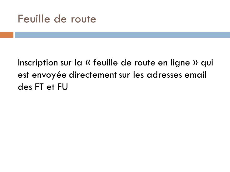 Feuille de route Inscription sur la « feuille de route en ligne » qui est envoyée directement sur les adresses email des FT et FU