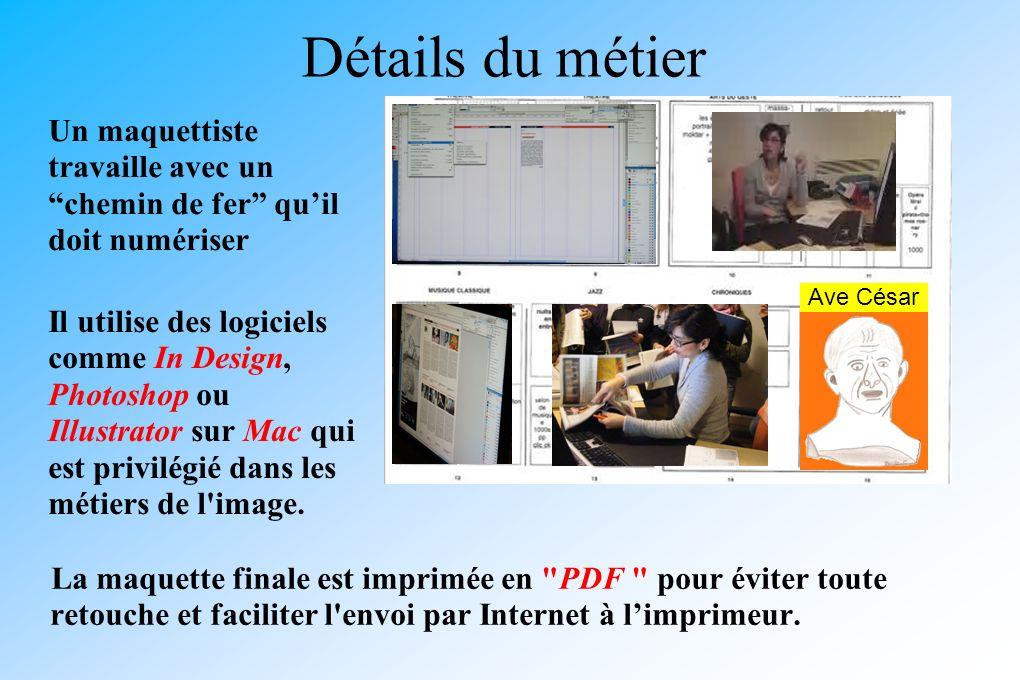 Détails du métier Un maquettiste travaille avec un chemin de fer quil doit numériser La maquette finale est imprimée en PDF pour éviter toute retouche et faciliter l envoi par Internet à limprimeur.