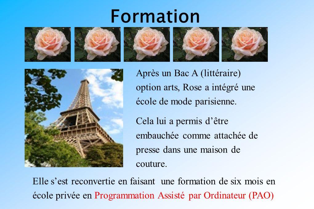 Formation Elle sest reconvertie en faisant une formation de six mois en école privée en Programmation Assisté par Ordinateur (PAO) Après un Bac A (littéraire) option arts, Rose a intégré une école de mode parisienne.