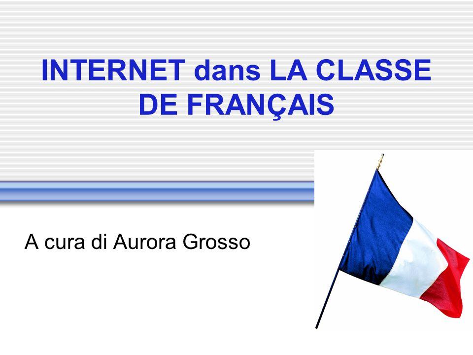 INTERNET dans LA CLASSE DE FRANÇAIS A cura di Aurora Grosso