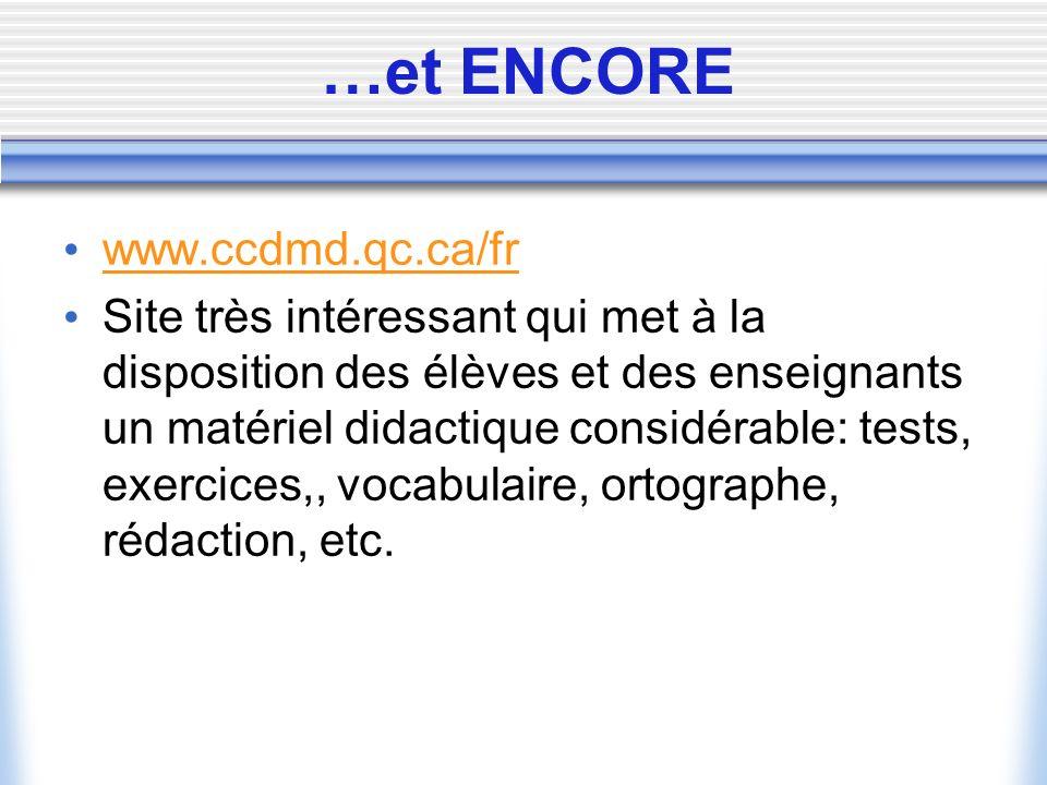 …et ENCORE www.ccdmd.qc.ca/fr Site très intéressant qui met à la disposition des élèves et des enseignants un matériel didactique considérable: tests, exercices,, vocabulaire, ortographe, rédaction, etc.