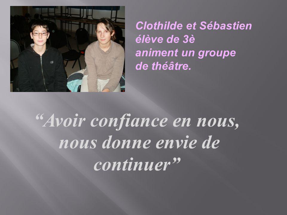Clothilde et Sébastien élève de 3è animent un groupe de théâtre. Avoir confiance en nous, nous donne envie de continuer