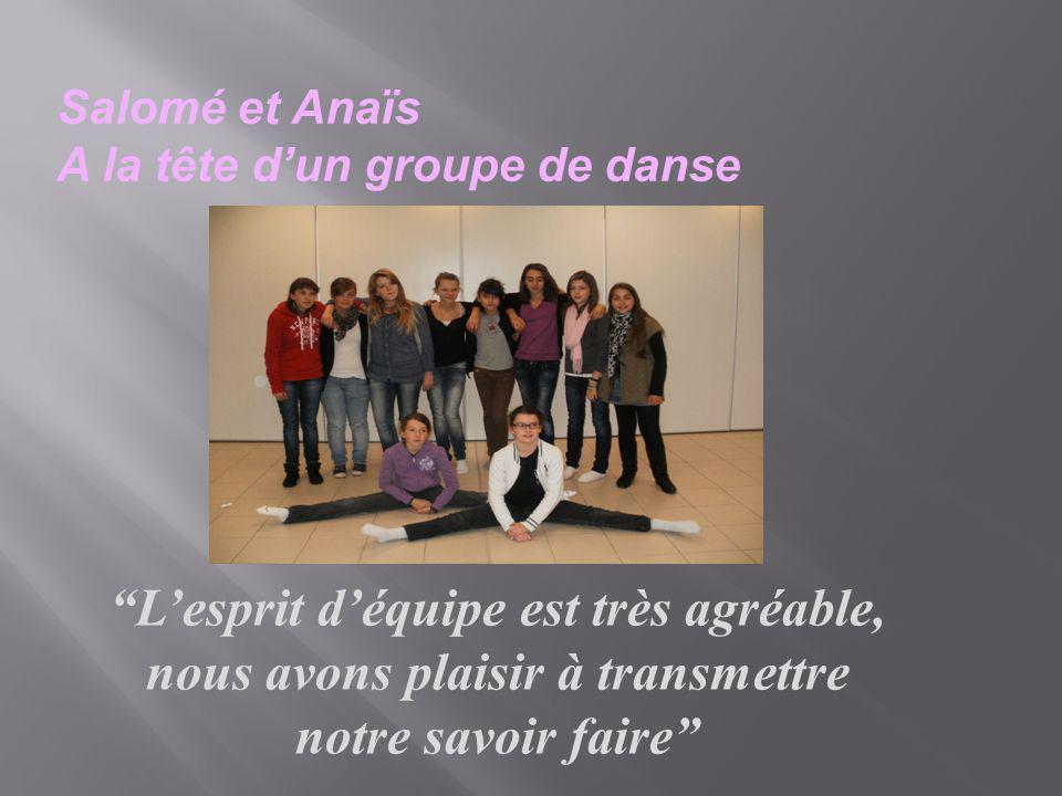 Salomé et Anaïs A la tête dun groupe de danse Lesprit déquipe est très agréable, nous avons plaisir à transmettre notre savoir faire