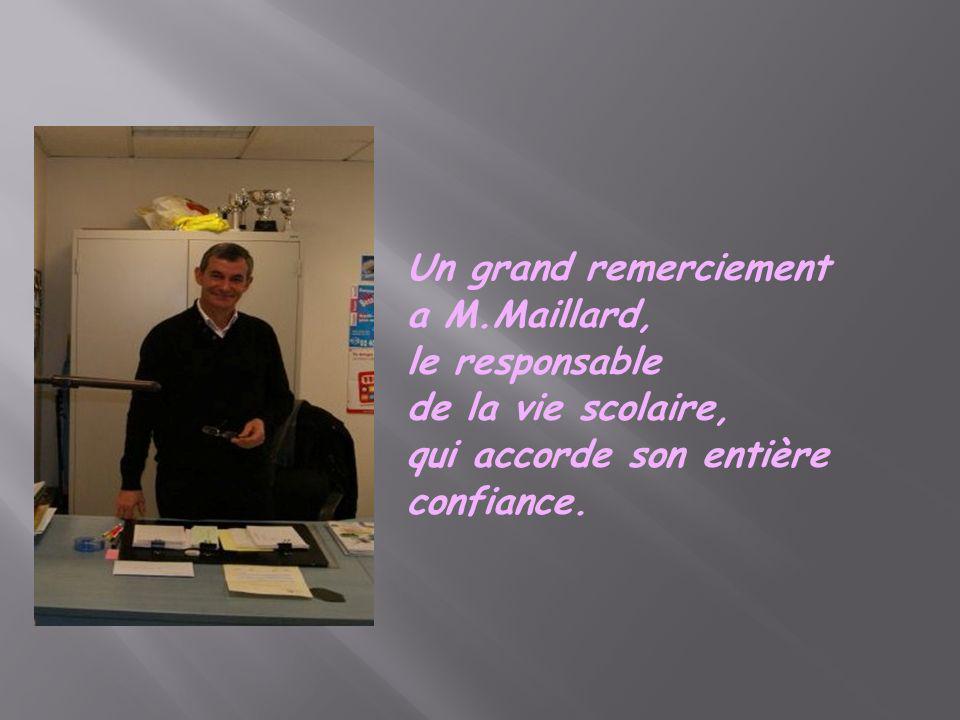 Un grand remerciement a M.Maillard, le responsable de la vie scolaire, qui accorde son entière confiance.