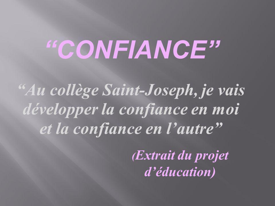 CONFIANCE Au collège Saint-Joseph, je vais développer la confiance en moi et la confiance en lautre ( Extrait du projet déducation)