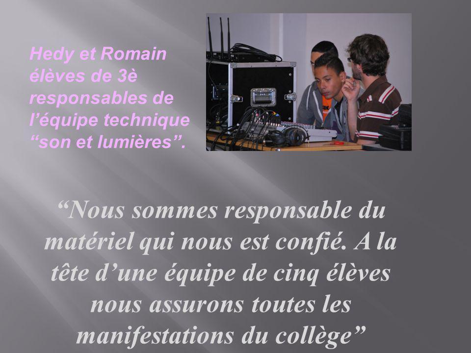 Hedy et Romain élèves de 3è responsables de léquipe technique son et lumières. Nous sommes responsable du matériel qui nous est confié. A la tête dune