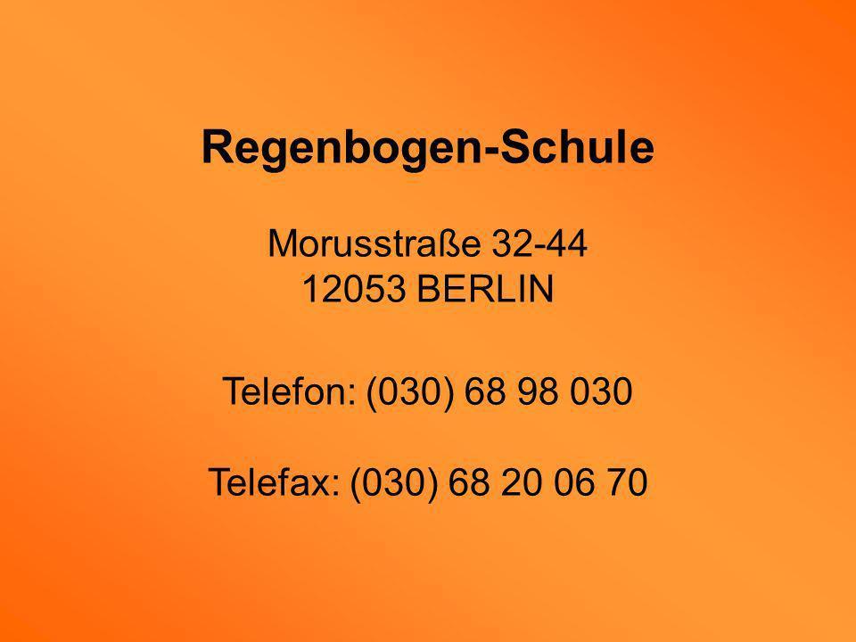 Regenbogen-Schule Morusstraße 32-44 12053 BERLIN Telefon: (030) 68 98 030 Telefax: (030) 68 20 06 70