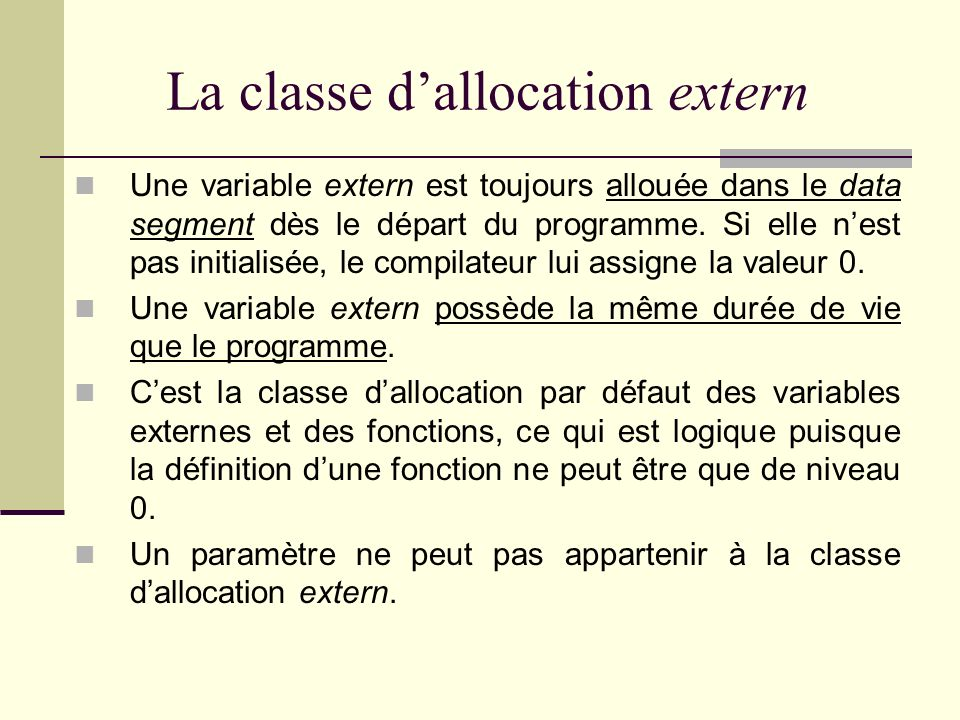 Variables externes et fonctions de la classe dallocation static Le mot static permet de rendre confidentielle au fichier où elle est définie une fonction ou une variable externe.