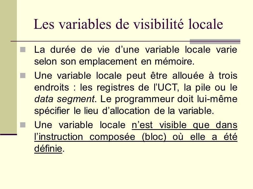 Les variables de visibilité externe Une variable externe possède la même durée de vie que le programme et est toujours définie dans la partie data segment de la mémoire du programme.